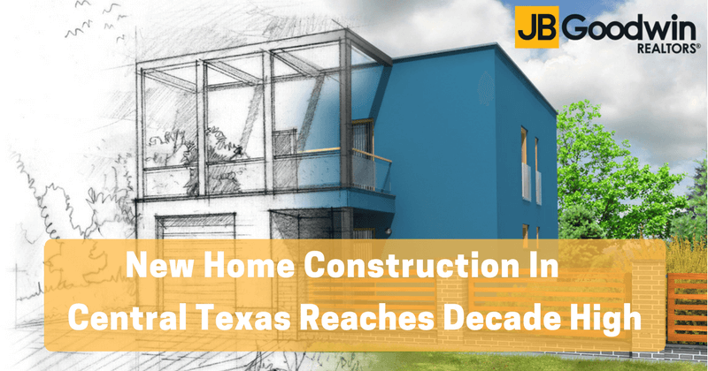 New home construction in central texas reaches decade high for How to become a home builder in texas